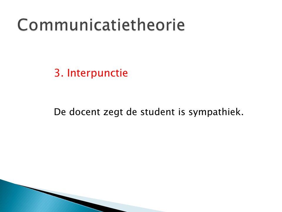 De docent zegt: de student is sympathiek. De docent, zegt de student, is sympathiek.