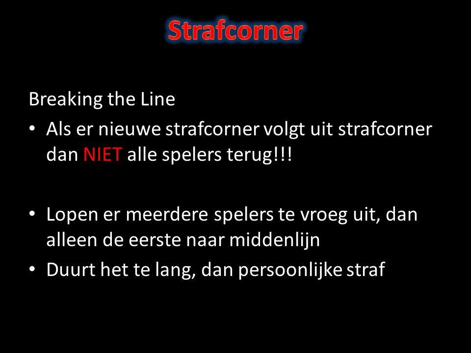 Breaking the Line Als er nieuwe strafcorner volgt uit strafcorner dan NIET alle spelers terug!!.