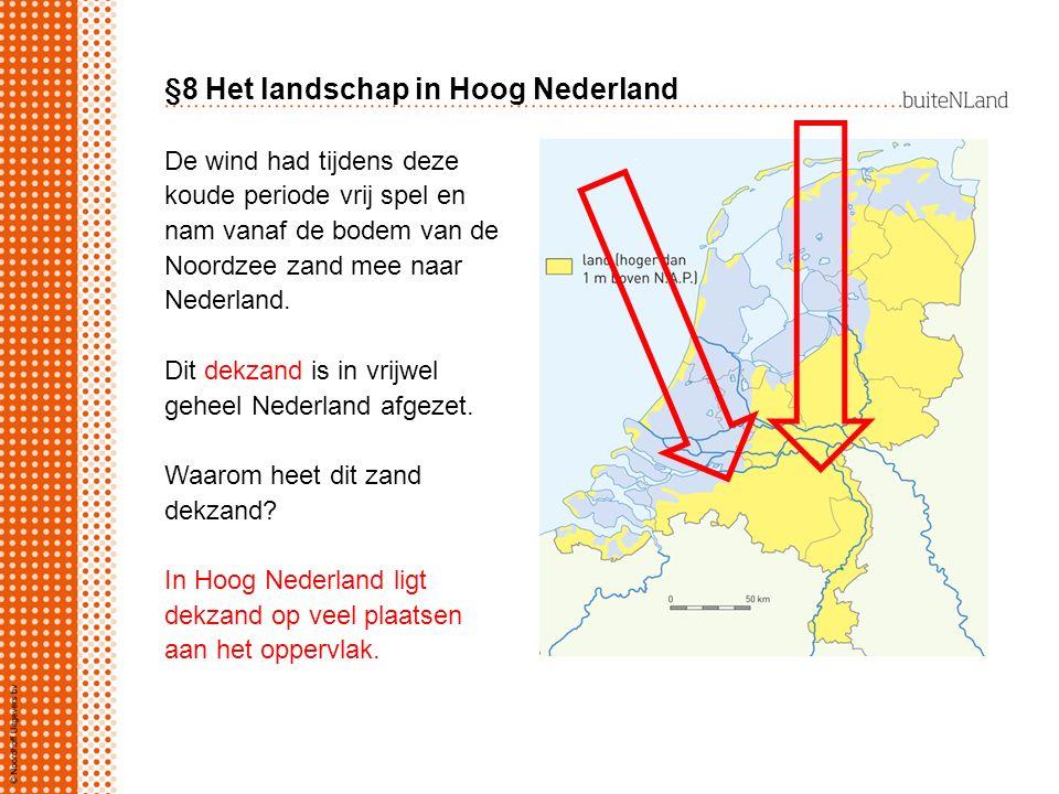 §8 Het landschap in Hoog Nederland De wind had tijdens deze koude periode vrij spel en nam vanaf de bodem van de Noordzee zand mee naar Nederland. Dit