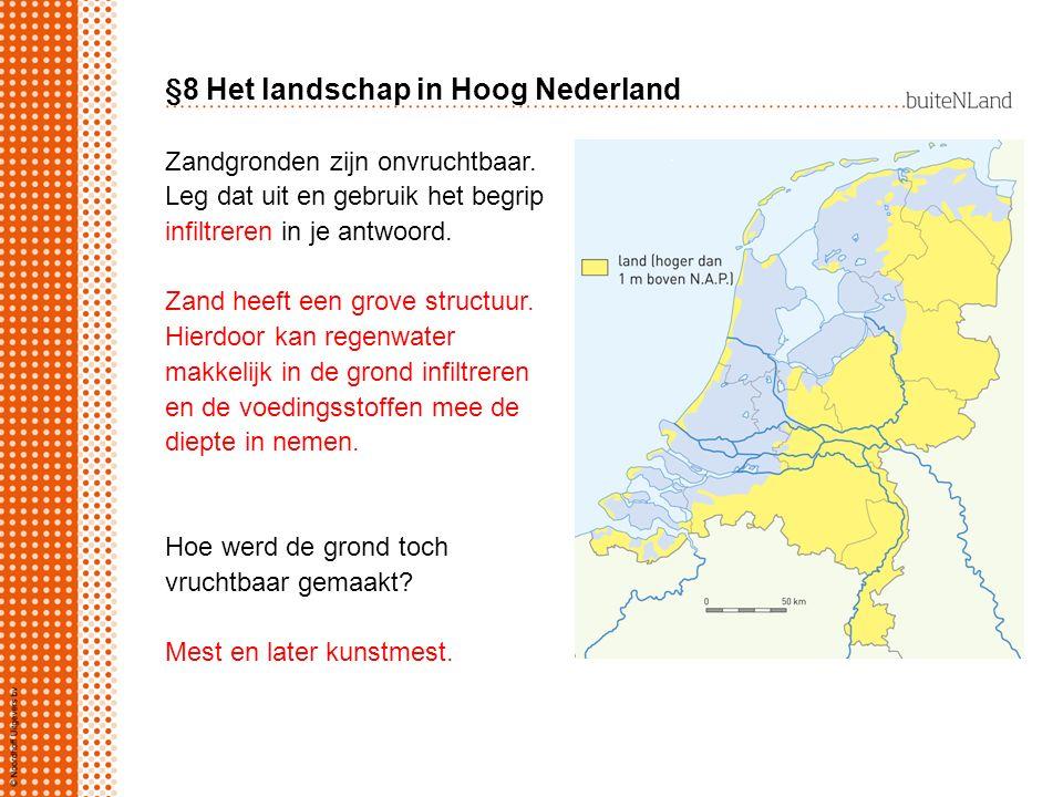 §8 Het landschap in Hoog Nederland Zandgronden zijn onvruchtbaar. Leg dat uit en gebruik het begrip infiltreren in je antwoord. Zand heeft een grove s