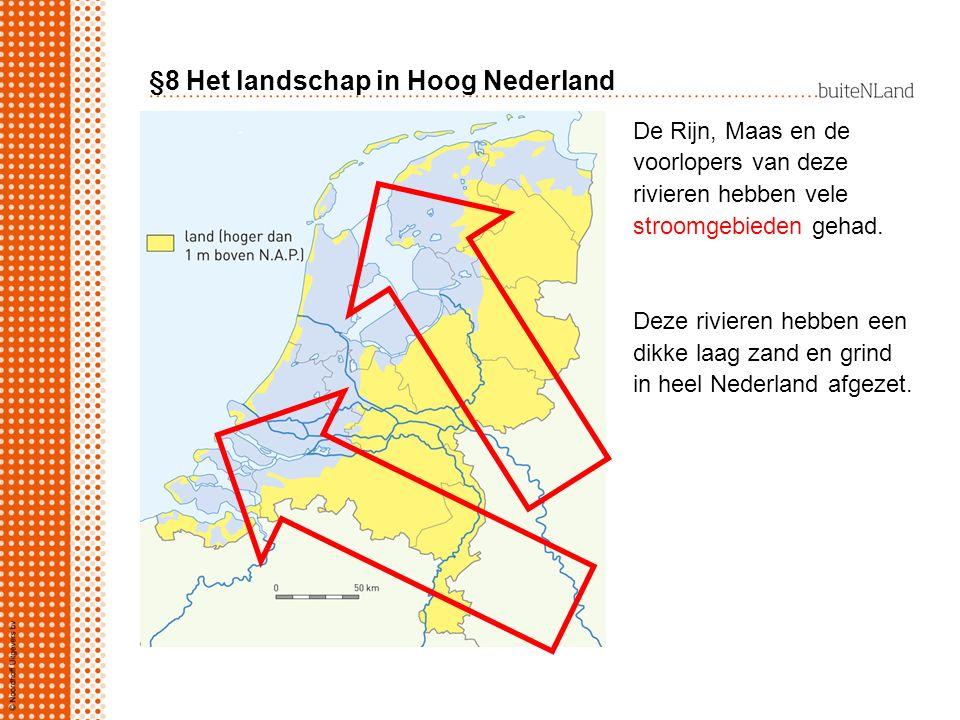 §8 Het landschap in Hoog Nederland De Rijn, Maas en de voorlopers van deze rivieren hebben vele stroomgebieden gehad. Deze rivieren hebben een dikke l