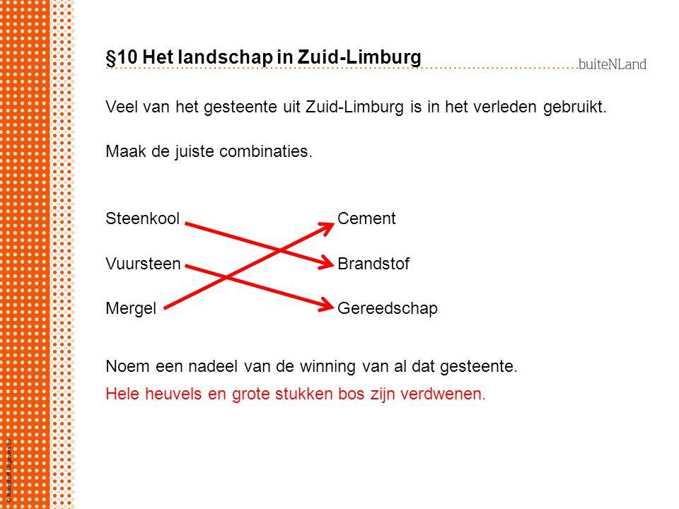 §10 Het landschap in Zuid-Limburg Veel van het gesteente uit Zuid-Limburg is in het verleden gebruikt. Maak de juiste combinaties. SteenkoolCement Vuu