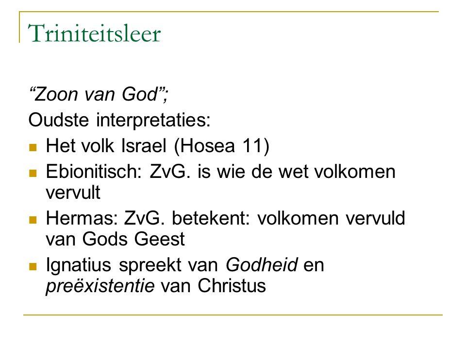 """Triniteitsleer """"Zoon van God""""; Oudste interpretaties: Het volk Israel (Hosea 11) Ebionitisch: ZvG. is wie de wet volkomen vervult Hermas: ZvG. beteken"""