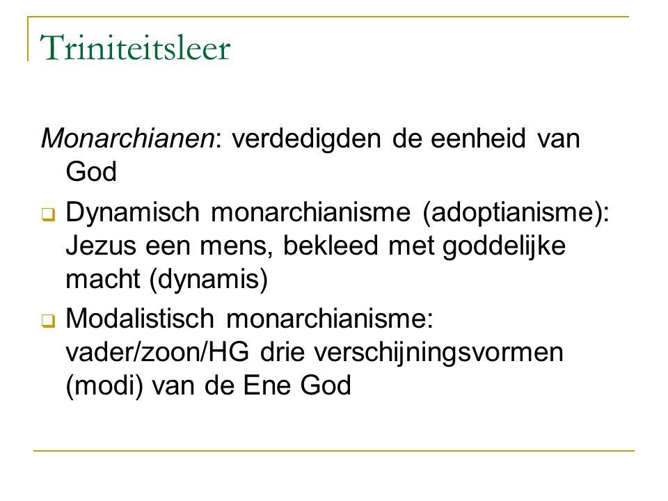 Triniteitsleer Monarchianen: verdedigden de eenheid van God  Dynamisch monarchianisme (adoptianisme): Jezus een mens, bekleed met goddelijke macht (d