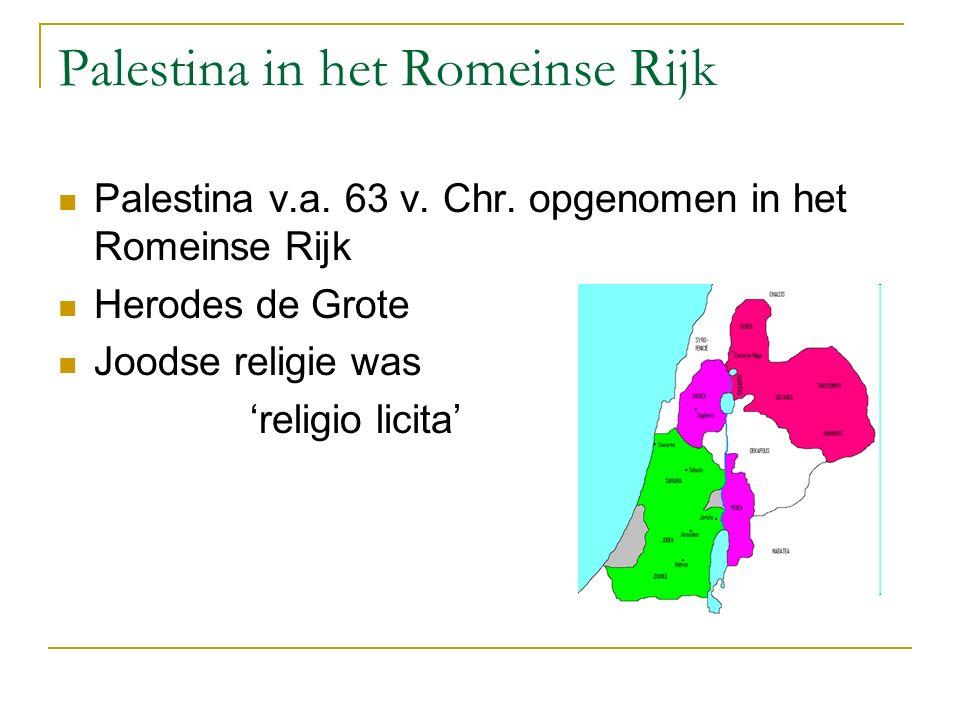 Palestina in het Romeinse Rijk Palestina v.a. 63 v. Chr. opgenomen in het Romeinse Rijk Herodes de Grote Joodse religie was 'religio licita'
