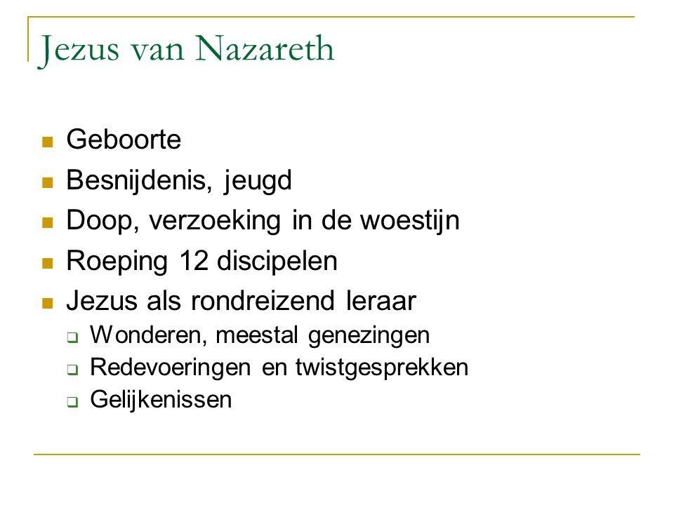 Jezus van Nazareth Geboorte Besnijdenis, jeugd Doop, verzoeking in de woestijn Roeping 12 discipelen Jezus als rondreizend leraar  Wonderen, meestal