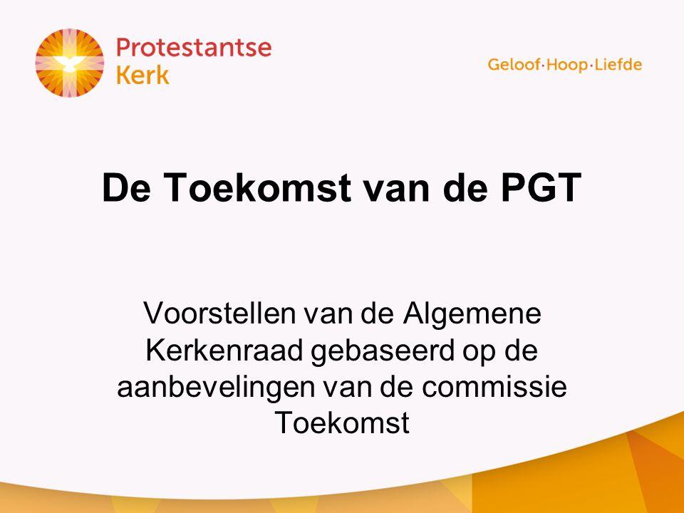 De Toekomst van de PGT Voorstellen van de Algemene Kerkenraad gebaseerd op de aanbevelingen van de commissie Toekomst