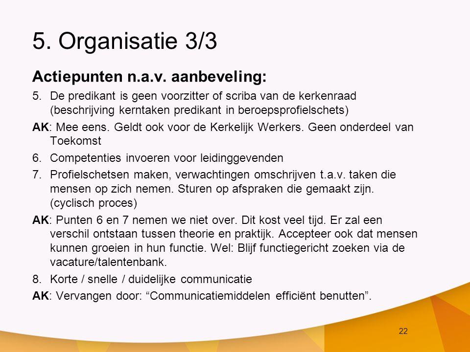 22 5.Organisatie 3/3 Actiepunten n.a.v.