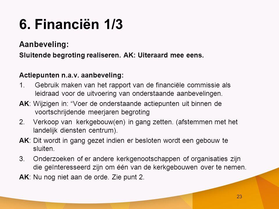 23 6. Financiën 1/3 Aanbeveling: Sluitende begroting realiseren. AK: Uiteraard mee eens. Actiepunten n.a.v. aanbeveling: 1.Gebruik maken van het rappo