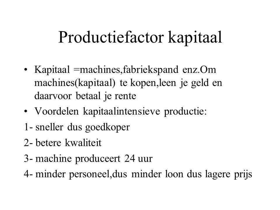 Productiefactor kapitaal Kapitaal =machines,fabriekspand enz.Om machines(kapitaal) te kopen,leen je geld en daarvoor betaal je rente Voordelen kapitaalintensieve productie: 1- sneller dus goedkoper 2- betere kwaliteit 3- machine produceert 24 uur 4- minder personeel,dus minder loon dus lagere prijs
