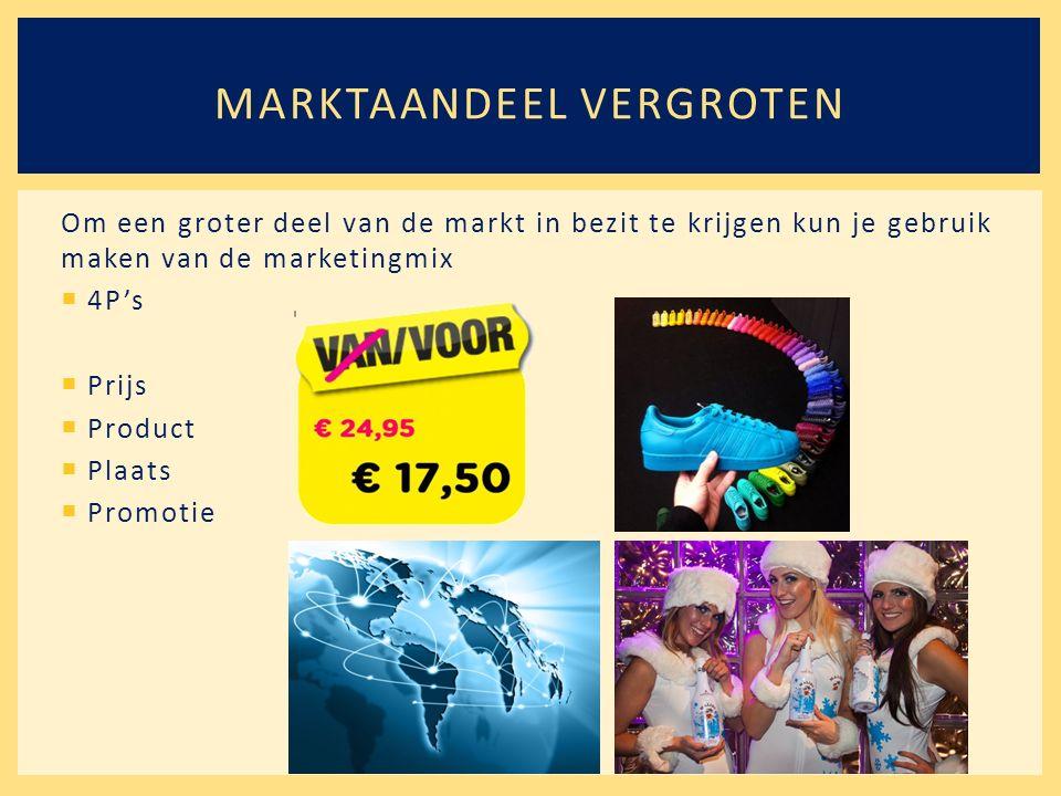 Om een groter deel van de markt in bezit te krijgen kun je gebruik maken van de marketingmix  4P's  Prijs  Product  Plaats  Promotie MARKTAANDEEL