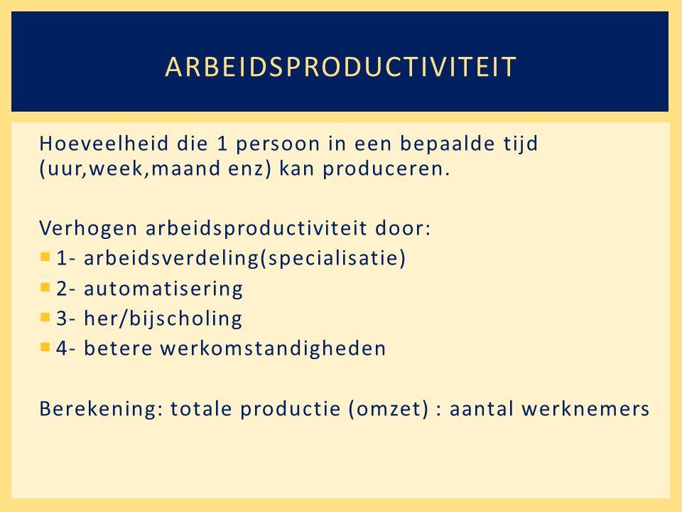 Hoeveelheid die 1 persoon in een bepaalde tijd (uur,week,maand enz) kan produceren. Verhogen arbeidsproductiviteit door:  1- arbeidsverdeling(special
