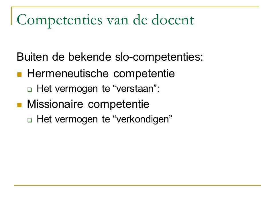 """Competenties van de docent Buiten de bekende slo-competenties: Hermeneutische competentie  Het vermogen te """"verstaan"""": Missionaire competentie  Het"""