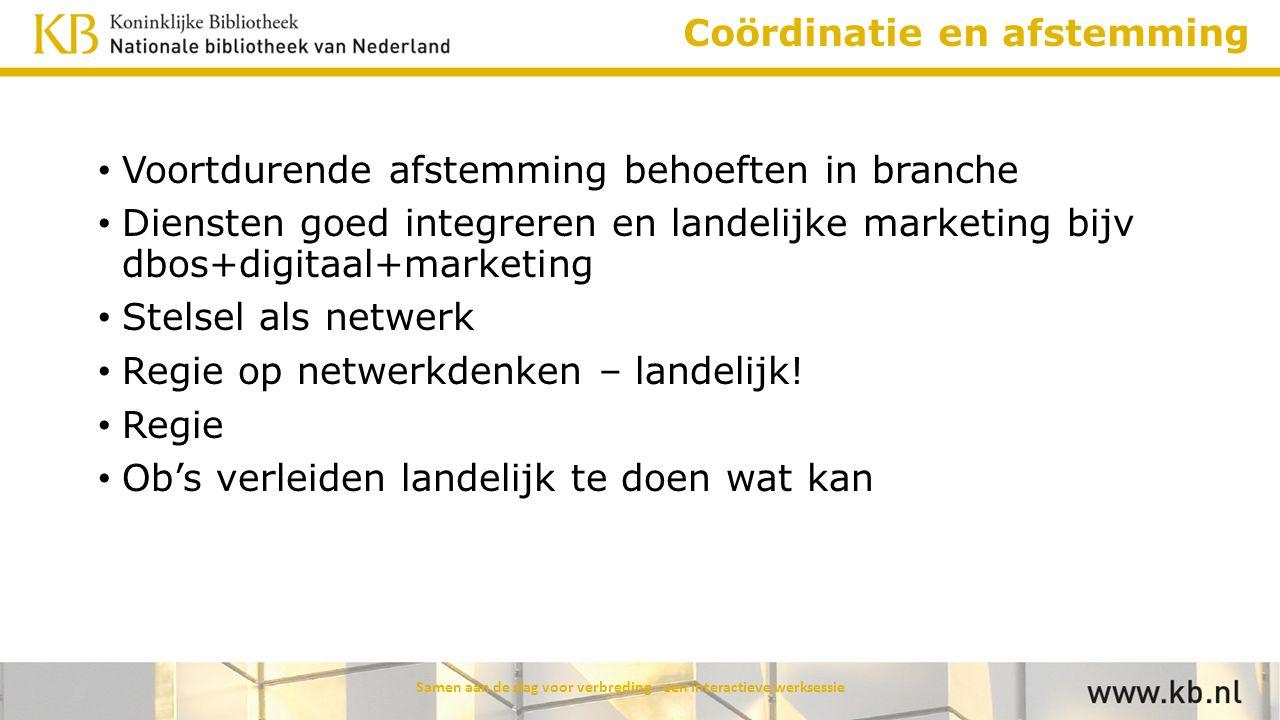 Coördinatie en afstemming Voortdurende afstemming behoeften in branche Diensten goed integreren en landelijke marketing bijv dbos+digitaal+marketing S