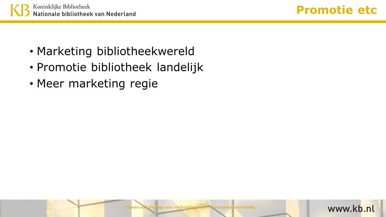 Promotie etc Marketing bibliotheekwereld Promotie bibliotheek landelijk Meer marketing regie Samen aan de slag voor verbreding - een interactieve werk