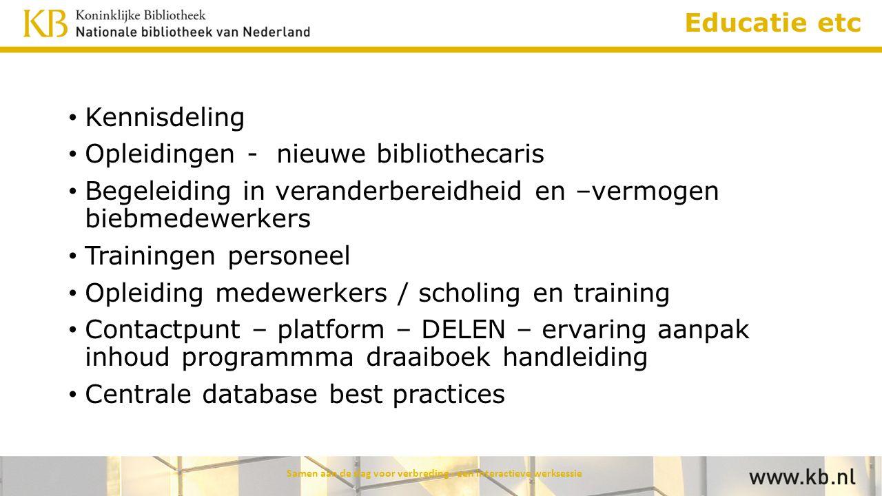 Educatie etc Kennisdeling Opleidingen - nieuwe bibliothecaris Begeleiding in veranderbereidheid en –vermogen biebmedewerkers Trainingen personeel Ople