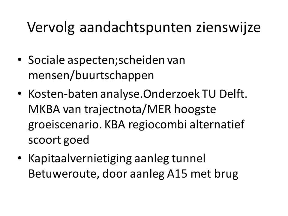 Vervolg aandachtspunten zienswijze Sociale aspecten;scheiden van mensen/buurtschappen Kosten-baten analyse.Onderzoek TU Delft.