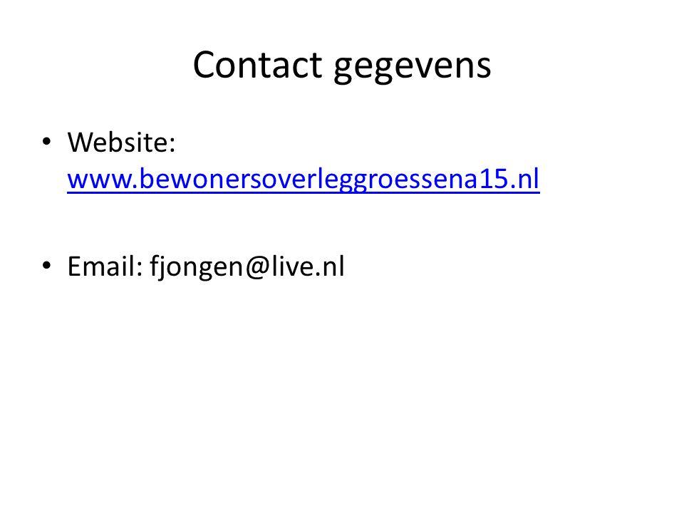 Contact gegevens Website: www.bewonersoverleggroessena15.nl www.bewonersoverleggroessena15.nl Email: fjongen@live.nl