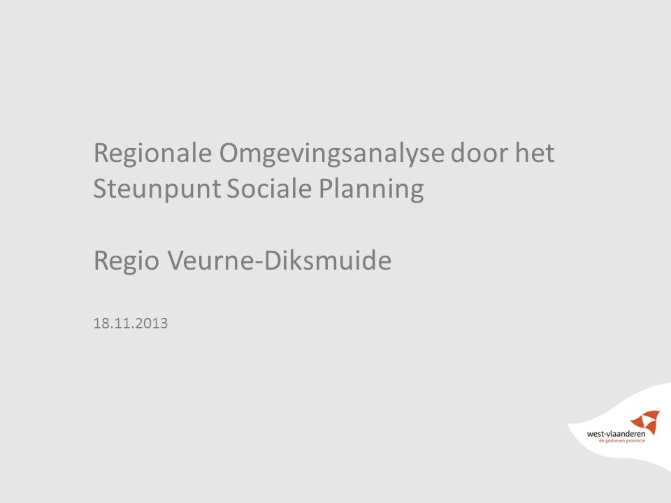 2 Regionale Omgevingsanalyse door het Steunpunt Sociale Planning Regio Veurne-Diksmuide 18.11.2013