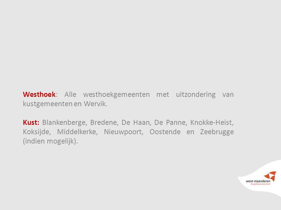 7 Westhoek: Alle westhoekgemeenten met uitzondering van kustgemeenten en Wervik. Kust: Blankenberge, Bredene, De Haan, De Panne, Knokke-Heist, Koksijd