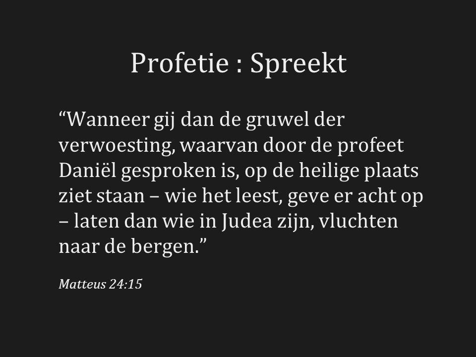 """Profetie : Spreekt """"Wanneer gij dan de gruwel der verwoesting, waarvan door de profeet Daniël gesproken is, op de heilige plaats ziet staan – wie het"""
