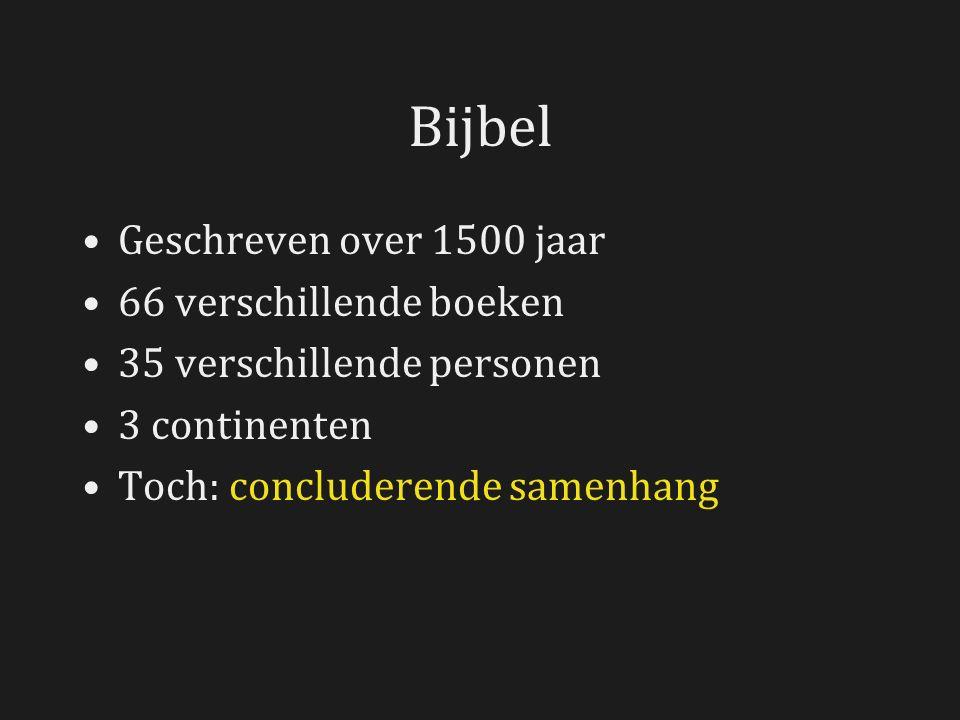 Bijbel Geschreven over 1500 jaar 66 verschillende boeken 35 verschillende personen 3 continenten Toch: concluderende samenhang