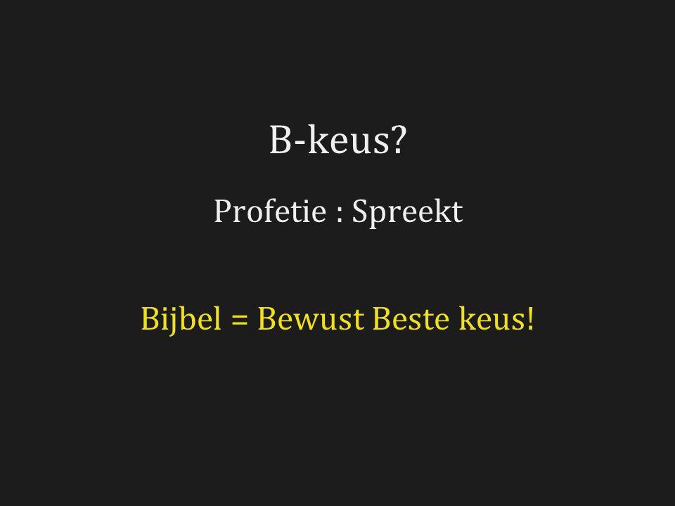 Profetie : Spreekt Bijbel = Bewust Beste keus!