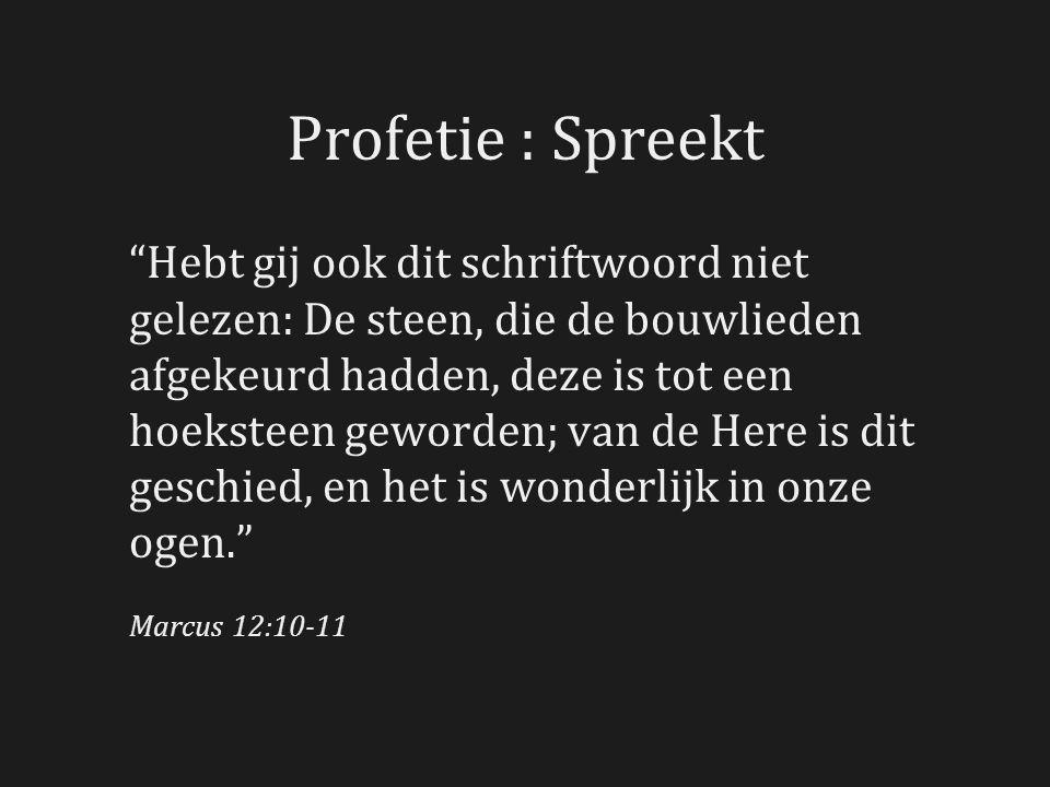 Profetie : Spreekt Hebt gij ook dit schriftwoord niet gelezen: De steen, die de bouwlieden afgekeurd hadden, deze is tot een hoeksteen geworden; van de Here is dit geschied, en het is wonderlijk in onze ogen. Marcus 12:10-11