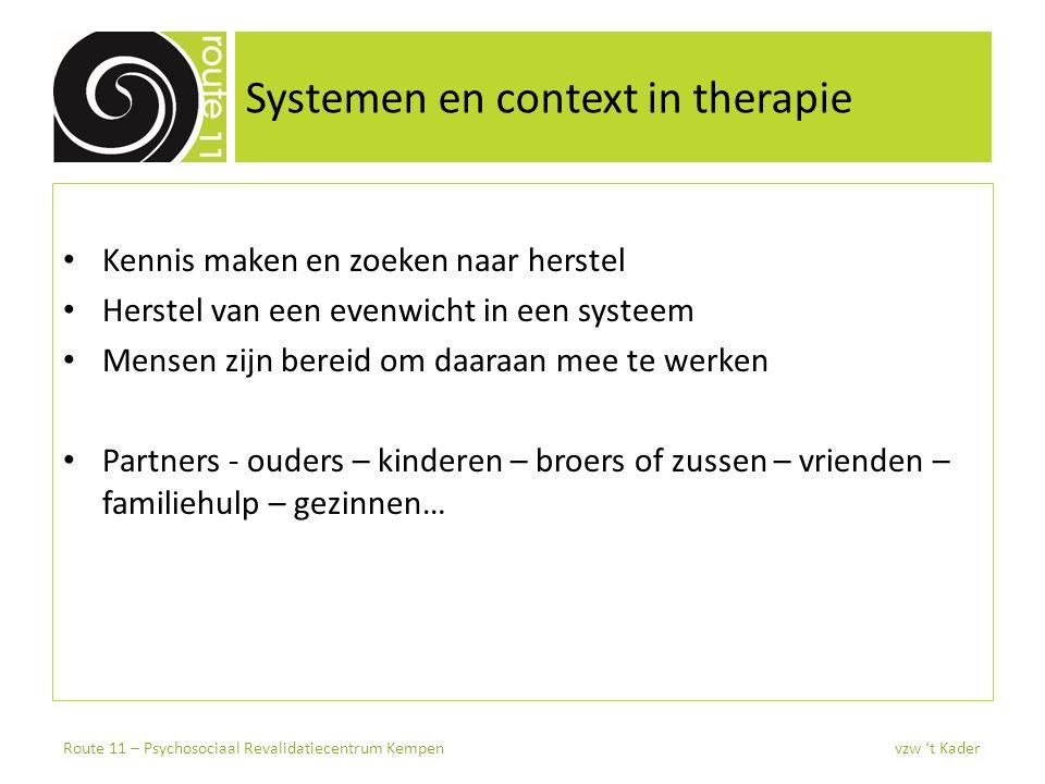 Systemen en context in therapie Kennis maken en zoeken naar herstel Herstel van een evenwicht in een systeem Mensen zijn bereid om daaraan mee te werk