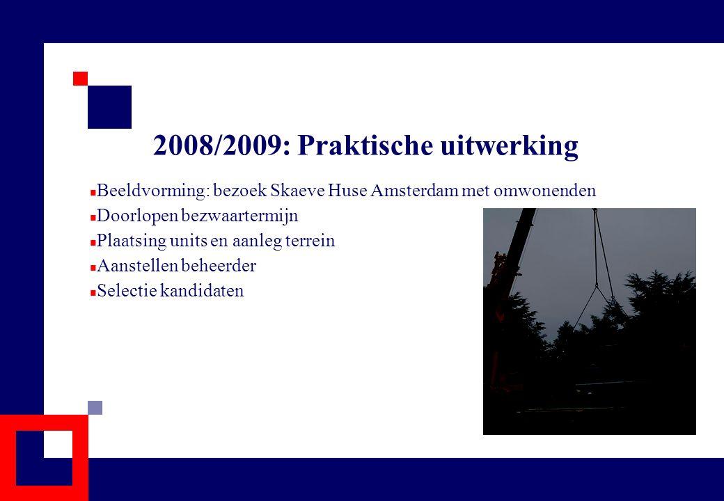 2008/2009: Praktische uitwerking Beeldvorming: bezoek Skaeve Huse Amsterdam met omwonenden Doorlopen bezwaartermijn Plaatsing units en aanleg terrein