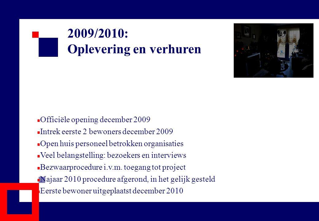 2009/2010: Oplevering en verhuren Officiële opening december 2009 Intrek eerste 2 bewoners december 2009 Open huis personeel betrokken organisaties Ve