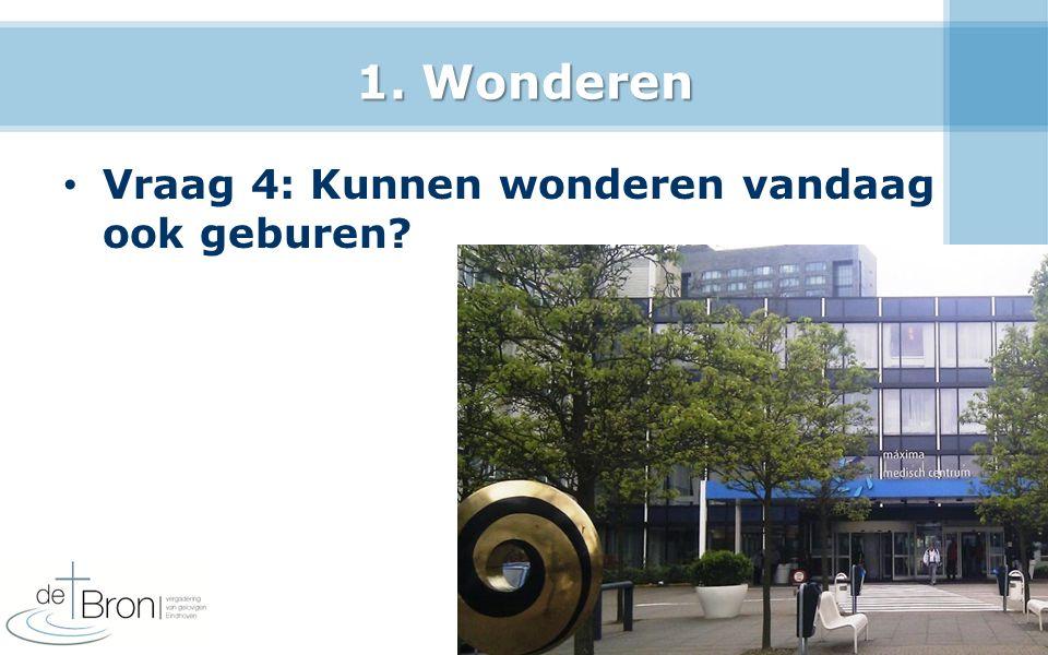 1. Wonderen Vraag 4: Kunnen wonderen vandaag ook geburen? 11