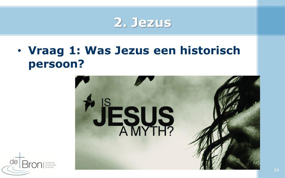 2. Jezus Vraag 1: Was Jezus een historisch persoon? 14