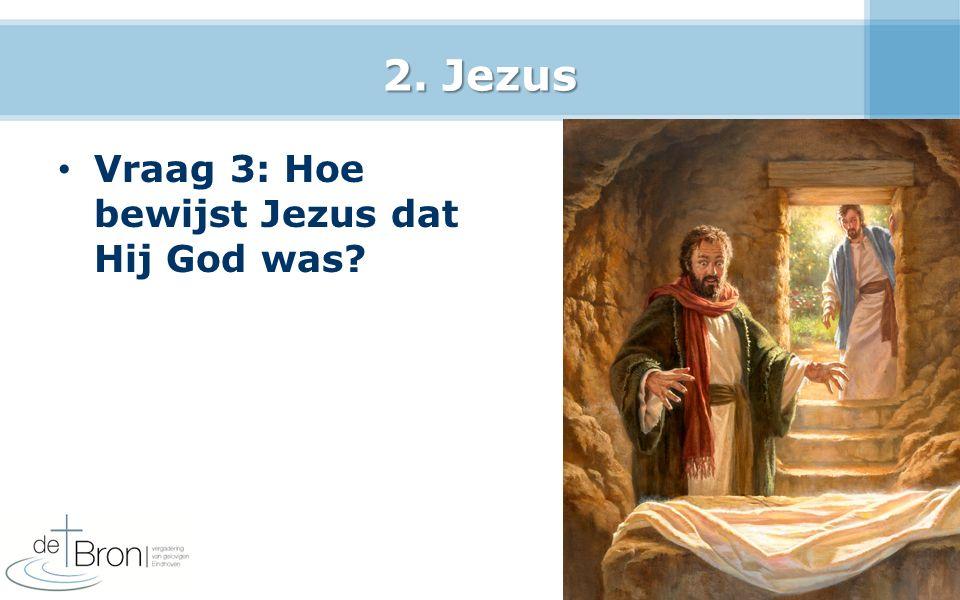 2. Jezus Vraag 3: Hoe bewijst Jezus dat Hij God was? 17