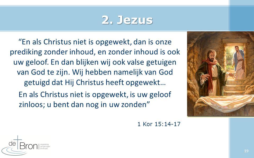 """2. Jezus """"En als Christus niet is opgewekt, dan is onze prediking zonder inhoud, en zonder inhoud is ook uw geloof. En dan blijken wij ook valse getui"""