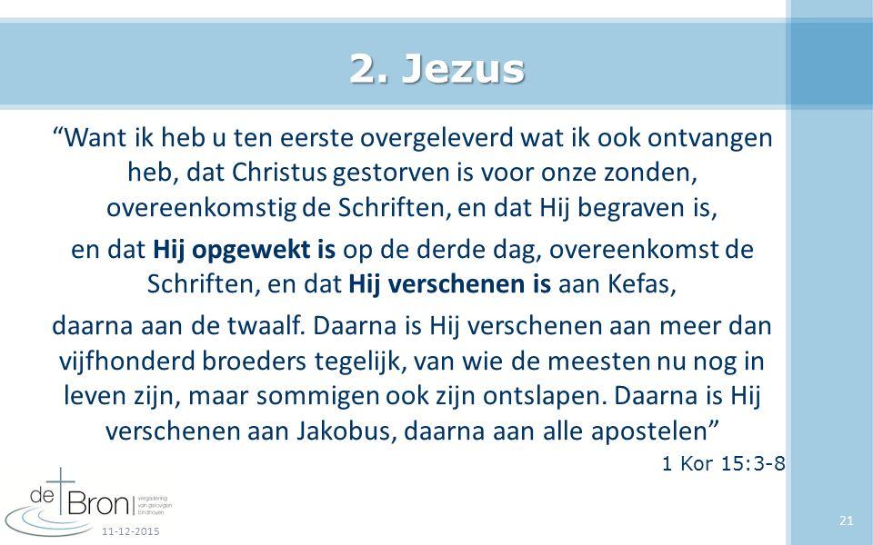"""2. Jezus """"Want ik heb u ten eerste overgeleverd wat ik ook ontvangen heb, dat Christus gestorven is voor onze zonden, overeenkomstig de Schriften, en"""