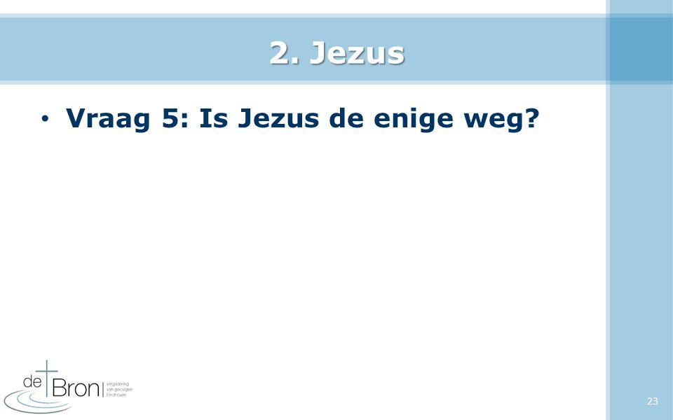 2. Jezus Vraag 5: Is Jezus de enige weg? 23