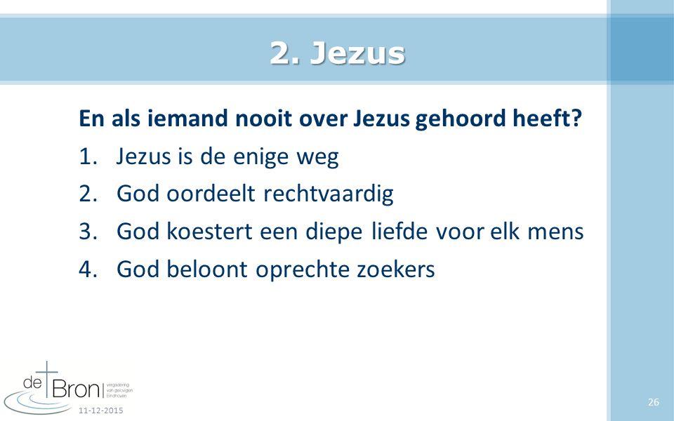 2. Jezus En als iemand nooit over Jezus gehoord heeft? 1.Jezus is de enige weg 2.God oordeelt rechtvaardig 3.God koestert een diepe liefde voor elk me