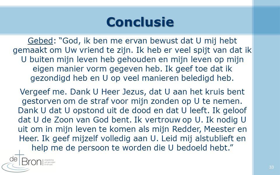 """Conclusie Gebed: """"God, ik ben me ervan bewust dat U mij hebt gemaakt om Uw vriend te zijn. Ik heb er veel spijt van dat ik U buiten mijn leven heb geh"""