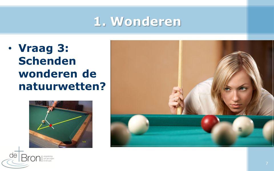 1. Wonderen Vraag 3: Schenden wonderen de natuurwetten? 7