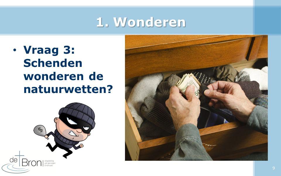 1. Wonderen Vraag 3: Schenden wonderen de natuurwetten? 9