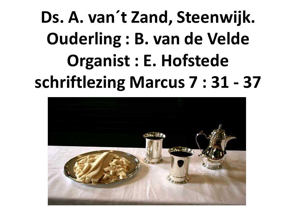 Ds. A. van´t Zand, Steenwijk. Ouderling : B. van de Velde Organist : E. Hofstede schriftlezing Marcus 7 : 31 - 37