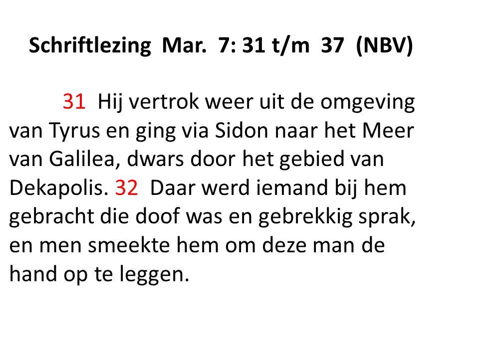 Schriftlezing Mar. 7: 31 t/m 37 (NBV) 31 Hij vertrok weer uit de omgeving van Tyrus en ging via Sidon naar het Meer van Galilea, dwars door het gebied
