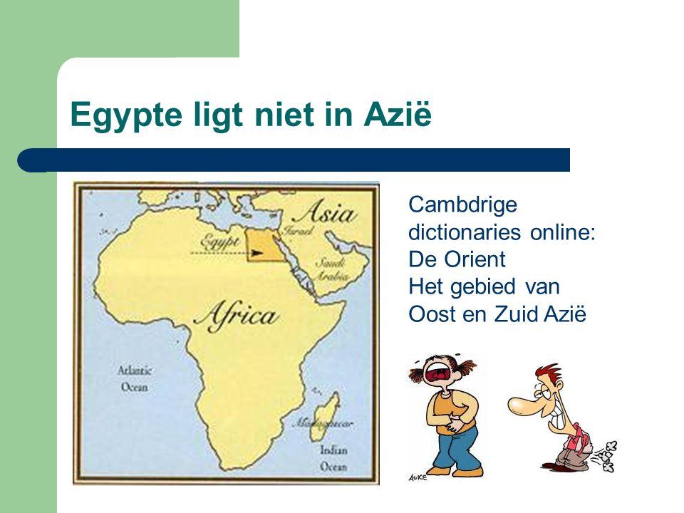 Egypte ligt niet in Azië Cambdrige dictionaries online: De Orient Het gebied van Oost en Zuid Azië