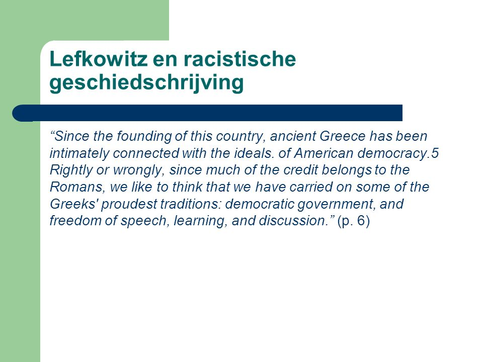 Lefkowitz en racistische geschiedschrijving Since the founding of this country, ancient Greece has been intimately connected with the ideals.