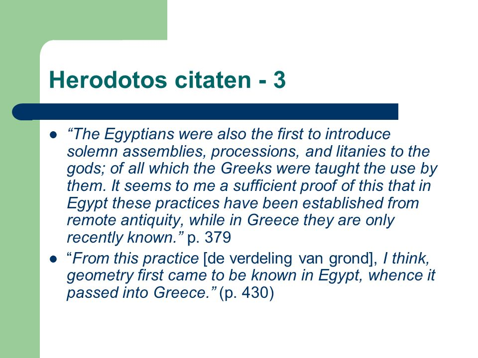 Herodotos citaten - 3 The Egyptians were also the first to introduce solemn assemblies, processions, and litanies to the gods; of all which the Greeks were taught the use by them.