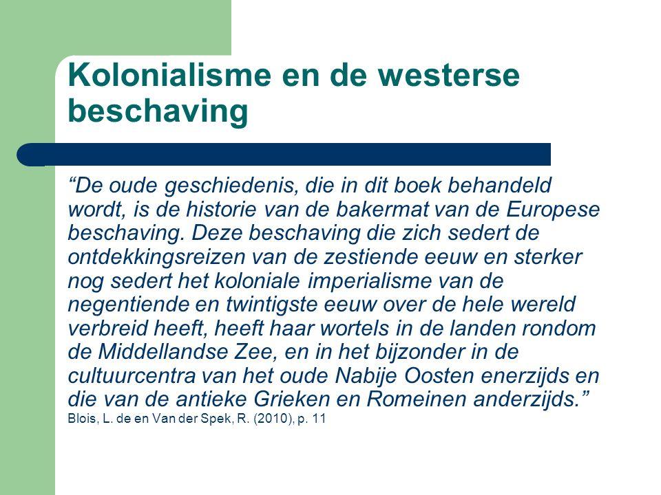 Kolonialisme en de westerse beschaving De oude geschiedenis, die in dit boek behandeld wordt, is de historie van de bakermat van de Europese beschaving.