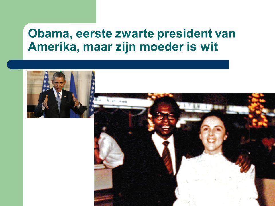 Obama, eerste zwarte president van Amerika, maar zijn moeder is wit