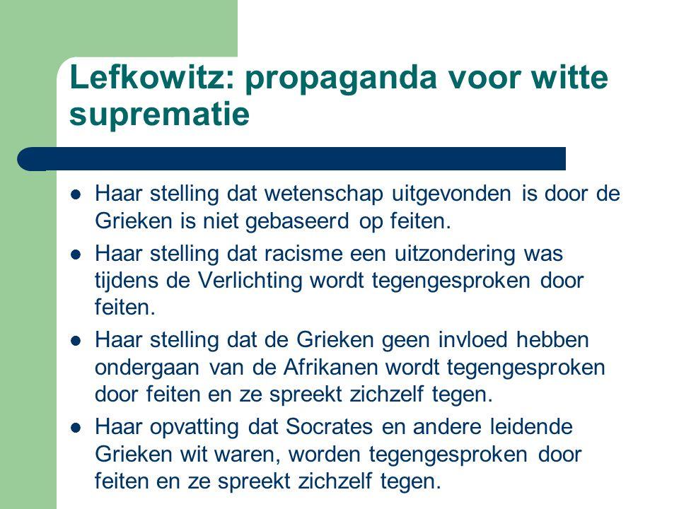 Lefkowitz: propaganda voor witte suprematie Haar stelling dat wetenschap uitgevonden is door de Grieken is niet gebaseerd op feiten.