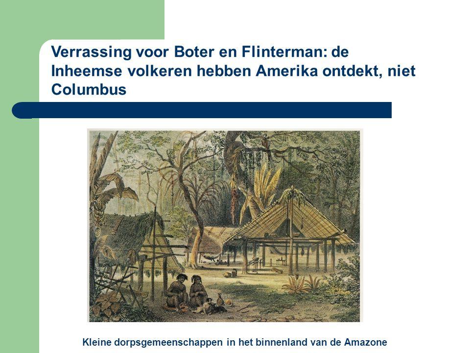 Kleine dorpsgemeenschappen in het binnenland van de Amazone Verrassing voor Boter en Flinterman: de Inheemse volkeren hebben Amerika ontdekt, niet Columbus